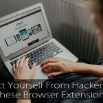 Protect Yourself from Hackers with the 5 Best Browser Extensions