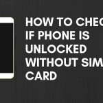 How To Check If Phone Is Unlocked Without Sim Card