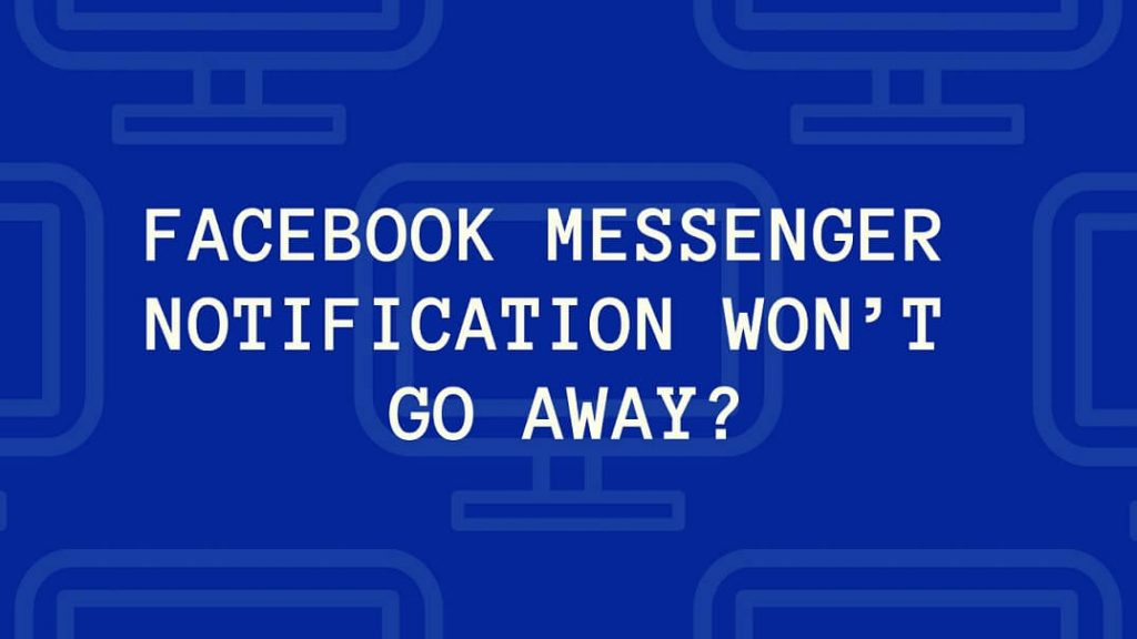 Facebook Messenger Notification Won't Go Away