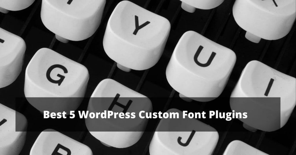 Best 5 WordPress Custom Font Plugins